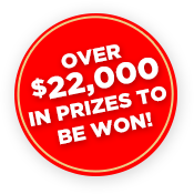 Over $22,000 in prizes to be won!